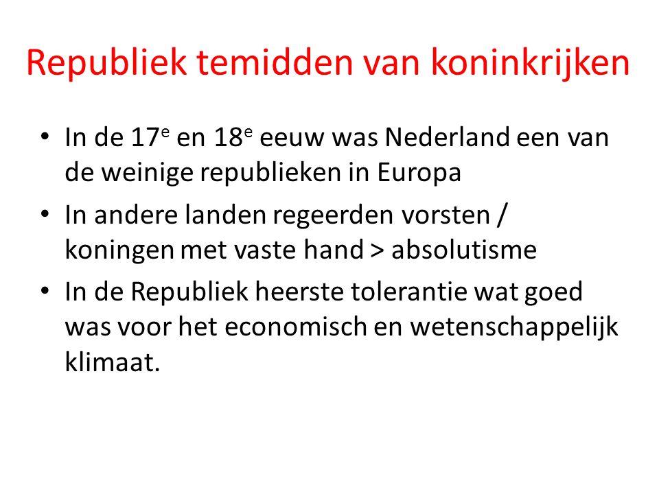 Republiek temidden van koninkrijken In de 17 e en 18 e eeuw was Nederland een van de weinige republieken in Europa In andere landen regeerden vorsten