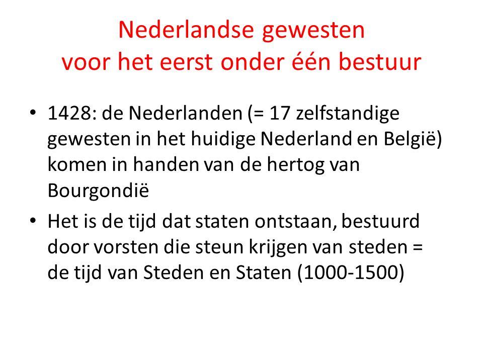 Nederlandse gewesten voor het eerst onder één bestuur 1428: de Nederlanden (= 17 zelfstandige gewesten in het huidige Nederland en België) komen in ha