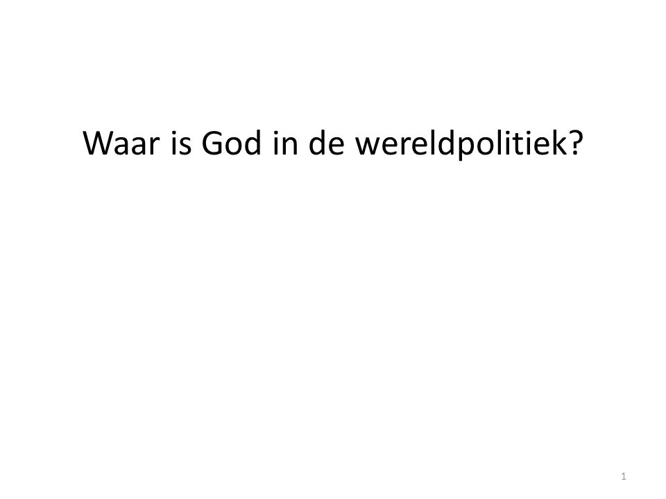 Waar is God in de wereldpolitiek 1