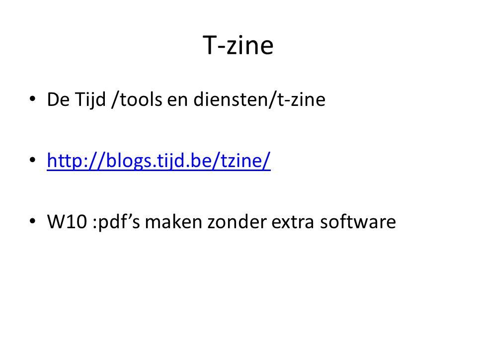 T-zine De Tijd /tools en diensten/t-zine http://blogs.tijd.be/tzine/ W10 :pdf's maken zonder extra software