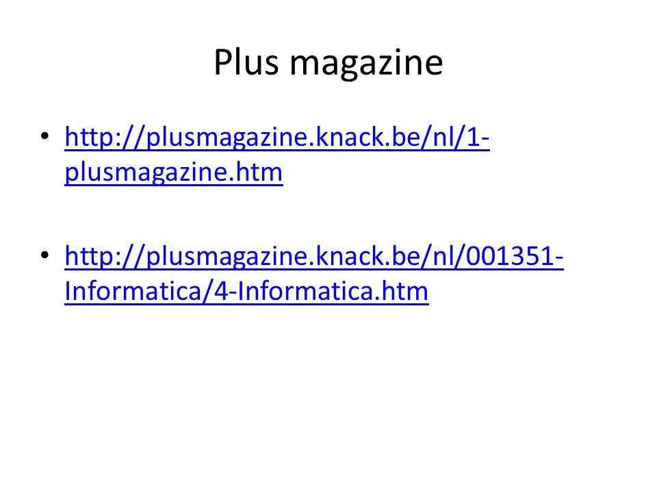 Plus magazine http://plusmagazine.knack.be/nl/1- plusmagazine.htm http://plusmagazine.knack.be/nl/1- plusmagazine.htm http://plusmagazine.knack.be/nl/001351- Informatica/4-Informatica.htm http://plusmagazine.knack.be/nl/001351- Informatica/4-Informatica.htm
