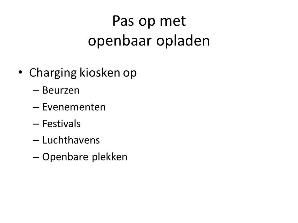 Pas op met openbaar opladen Charging kiosken op – Beurzen – Evenementen – Festivals – Luchthavens – Openbare plekken