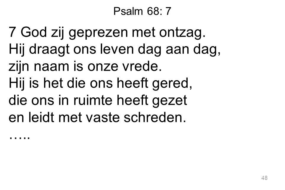 Psalm 68: 7 7 God zij geprezen met ontzag.