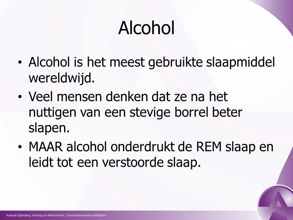 Alcohol Alcohol is het meest gebruikte slaapmiddel wereldwijd.