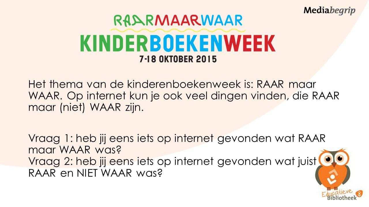 Het thema van de kinderenboekenweek is: RAAR maar WAAR. Op internet kun je ook veel dingen vinden, die RAAR maar (niet) WAAR zijn. Vraag 1: heb jij ee