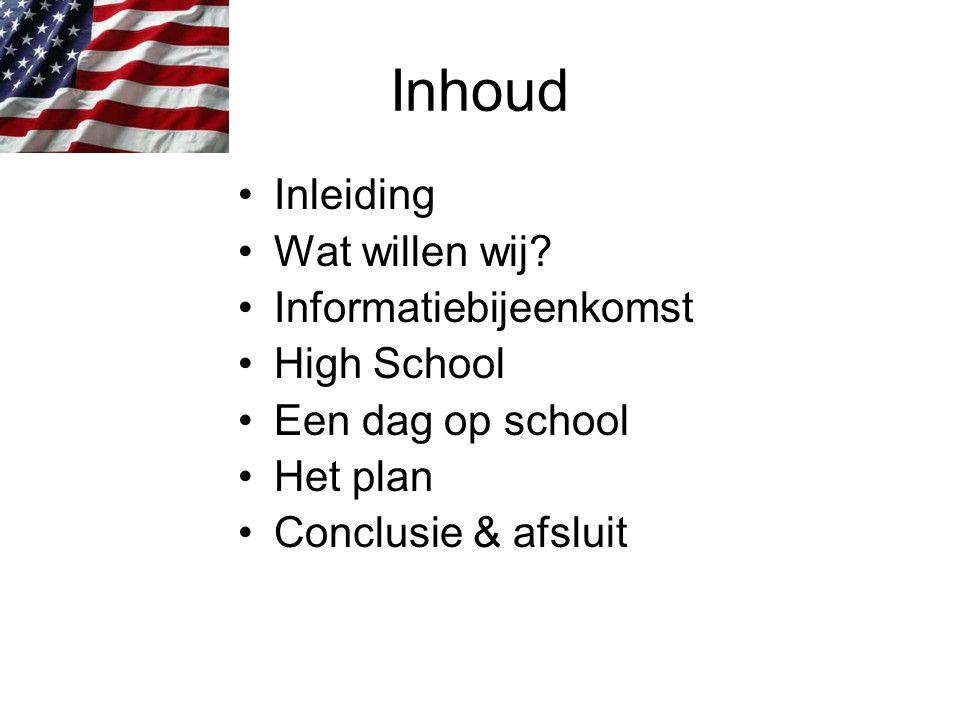 Inhoud Inleiding Wat willen wij? Informatiebijeenkomst High School Een dag op school Het plan Conclusie & afsluit
