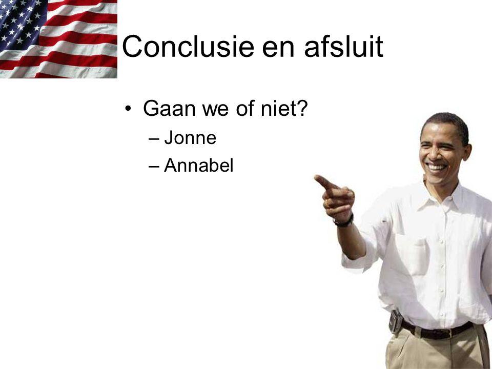 Conclusie en afsluit Gaan we of niet? –Jonne –Annabel