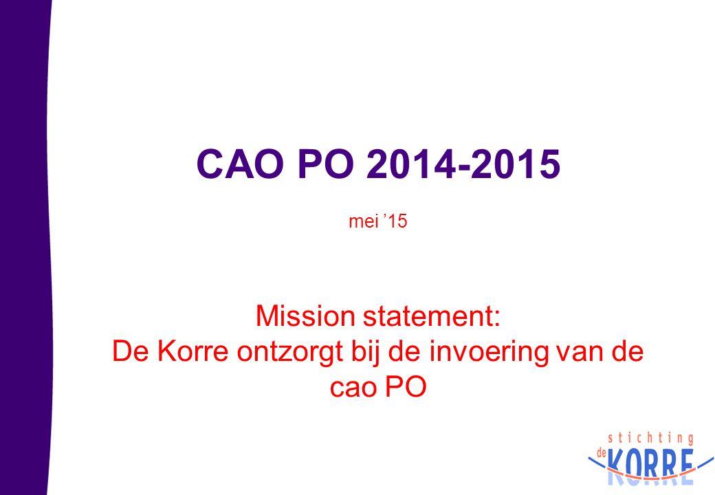 CAO PO 2014-2015 mei '15 Mission statement: De Korre ontzorgt bij de invoering van de cao PO