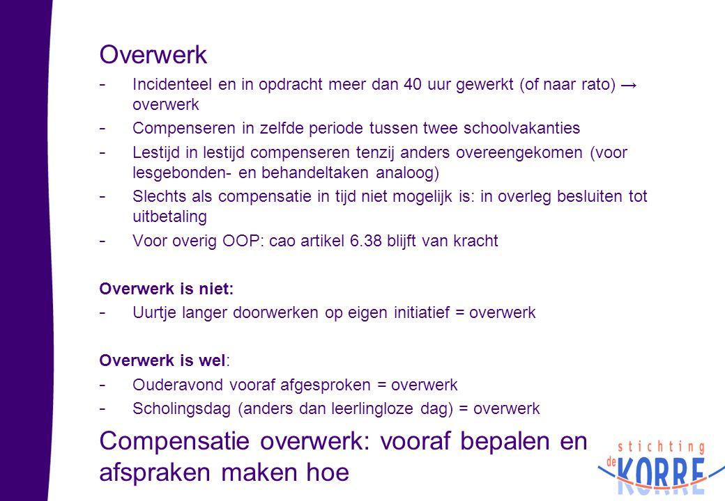 Overwerk - Incidenteel en in opdracht meer dan 40 uur gewerkt (of naar rato) → overwerk - Compenseren in zelfde periode tussen twee schoolvakanties -