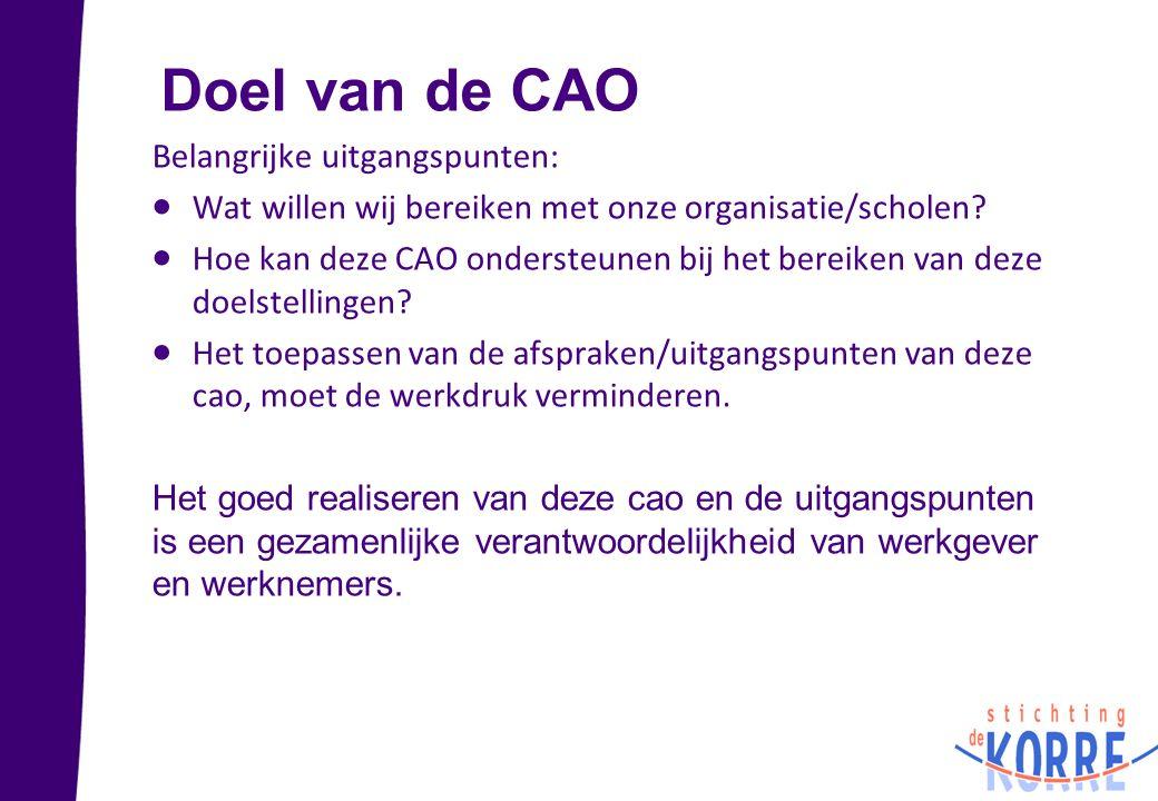 Doel van de CAO Belangrijke uitgangspunten:  Wat willen wij bereiken met onze organisatie/scholen?  Hoe kan deze CAO ondersteunen bij het bereiken v