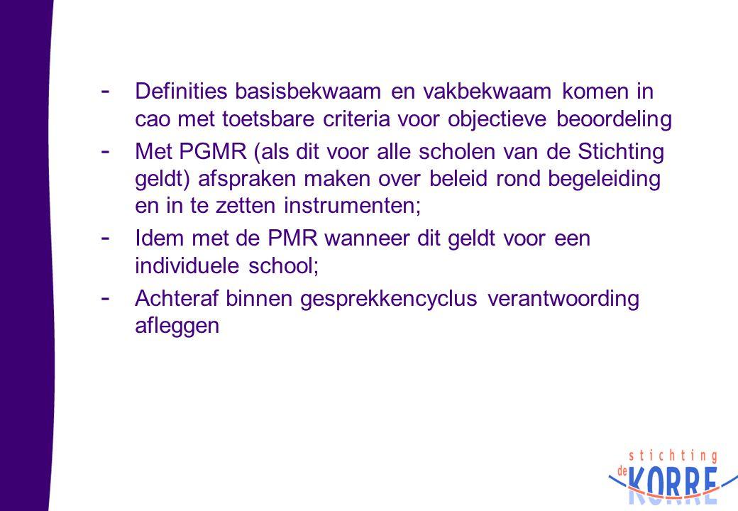 - Definities basisbekwaam en vakbekwaam komen in cao met toetsbare criteria voor objectieve beoordeling - Met PGMR (als dit voor alle scholen van de S
