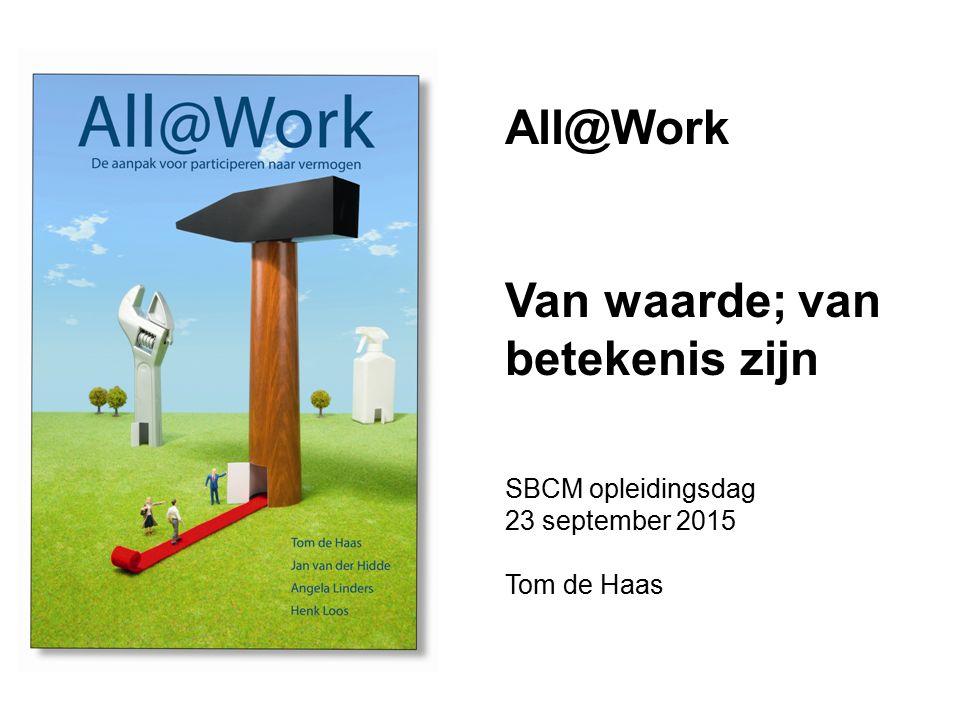 All@Work Van waarde; van betekenis zijn SBCM opleidingsdag 23 september 2015 Tom de Haas