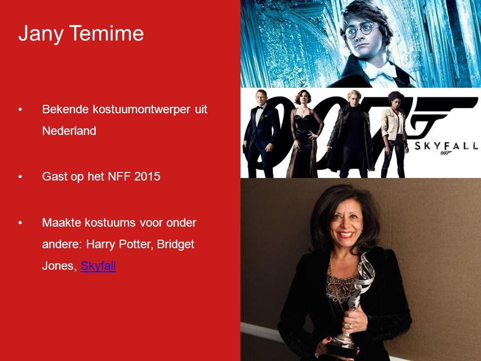 Jany Temime Bekende kostuumontwerper uit Nederland Gast op het NFF 2015 Maakte kostuums voor onder andere: Harry Potter, Bridget Jones, SkyfallSkyfall