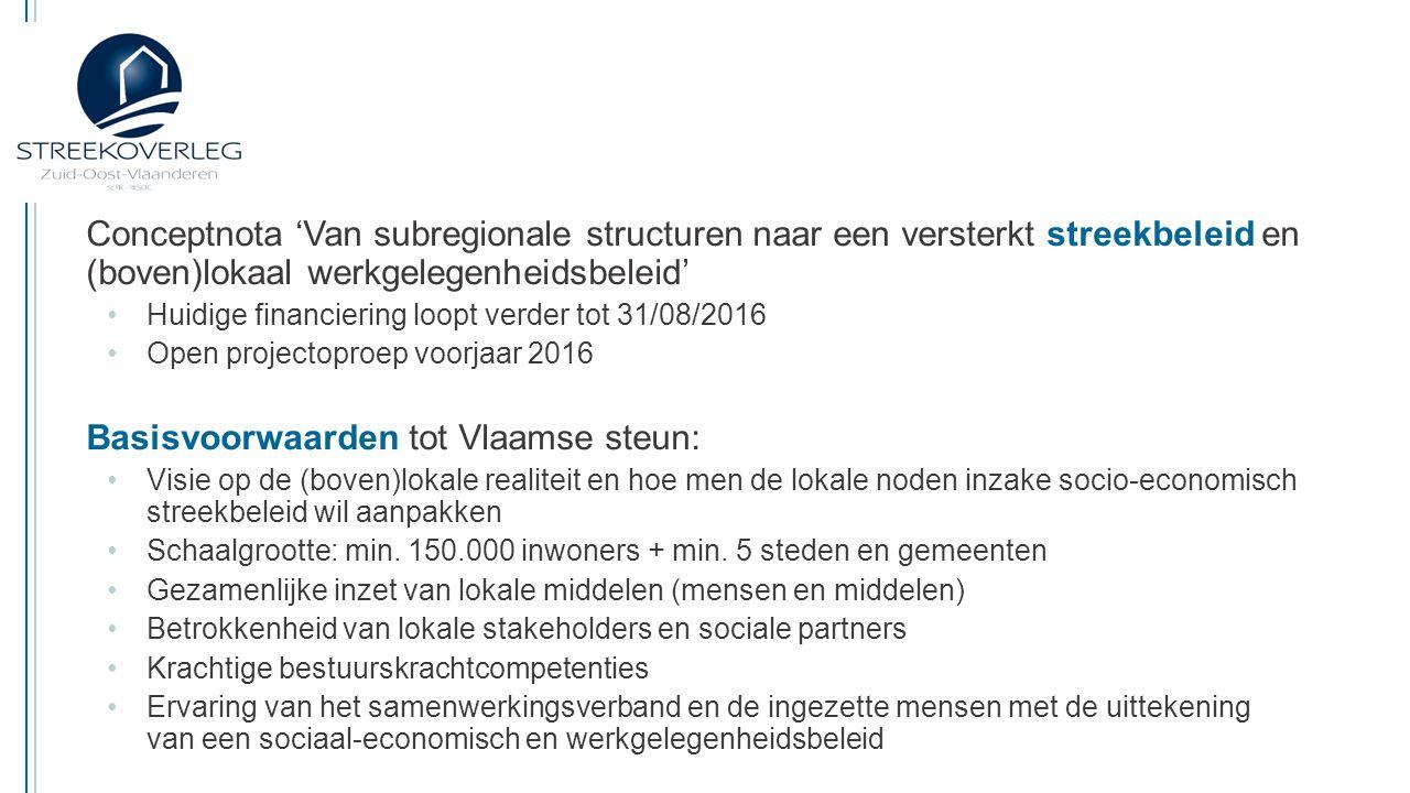 Conceptnota 'Van subregionale structuren naar een versterkt streekbeleid en (boven)lokaal werkgelegenheidsbeleid' Twee sporen binnen deze nieuwe beleidsvisie: Vernieuwde partnerschappen met lokale besturen voor sociaal-economisch streekbeleid op voorwaarde van inzet van eigen middelen en expertise om te komen tot sterkere resultaten inzake streekbeleid en (boven)lokale werkgelegenheid en het gegeven dat dat de provincie(s) en sociale partners hierbij betrokken kunnen worden Vlaamse maatregelen en instrumenten inzetten voor een versterkt streek- en (boven)lokaal werkgelegenheidsbeleid.