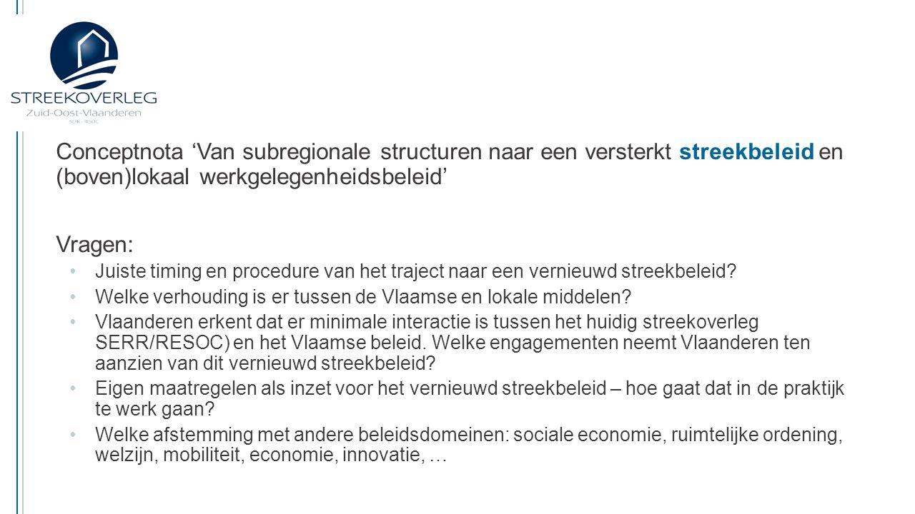 Conceptnota 'Van subregionale structuren naar een versterkt streekbeleid en (boven)lokaal werkgelegenheidsbeleid' Bespreking – advies RESOC: Projectaanvraag op te maken voor de ganse regio Zuid-Oost-Vlaanderen Wat met Gavere en Oosterzele.