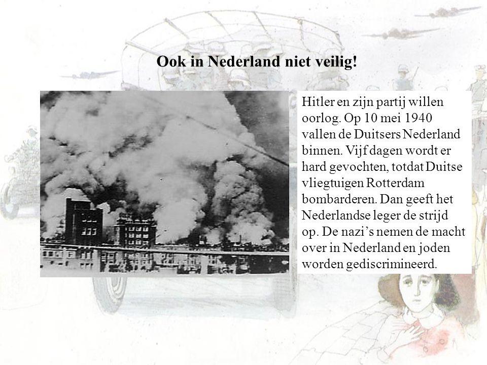 Ook in Nederland niet veilig! Hitler en zijn partij willen oorlog. Op 10 mei 1940 vallen de Duitsers Nederland binnen. Vijf dagen wordt er hard gevoch