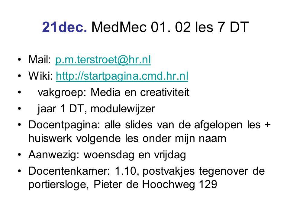 21dec. MedMec 01. 02 les 7 DT Mail: p.m.terstroet@hr.nlp.m.terstroet@hr.nl Wiki: http://startpagina.cmd.hr.nlhttp://startpagina.cmd.hr.nl vakgroep: Me