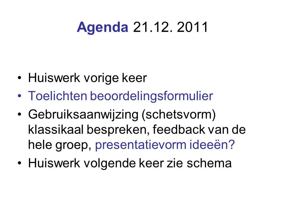 Agenda 21.12. 2011 Huiswerk vorige keer Toelichten beoordelingsformulier Gebruiksaanwijzing (schetsvorm) klassikaal bespreken, feedback van de hele gr