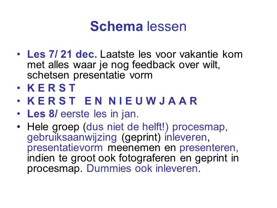 Schema lessen Les 7/ 21 dec. Laatste les voor vakantie kom met alles waar je nog feedback over wilt, schetsen presentatie vorm K E R S T K E R S T E N