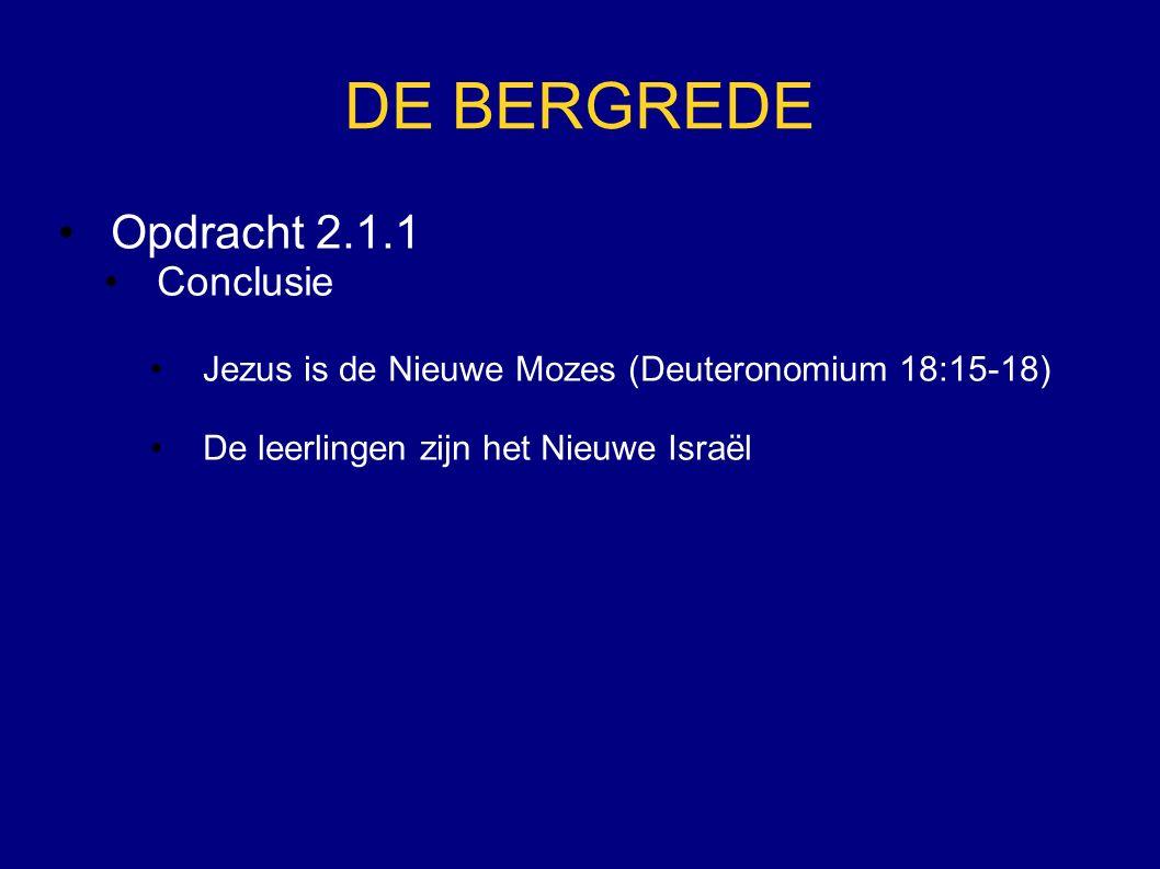 DE BERGREDE Opdracht 2.1.1 Conclusie Jezus is de Nieuwe Mozes (Deuteronomium 18:15-18) De leerlingen zijn het Nieuwe Israël