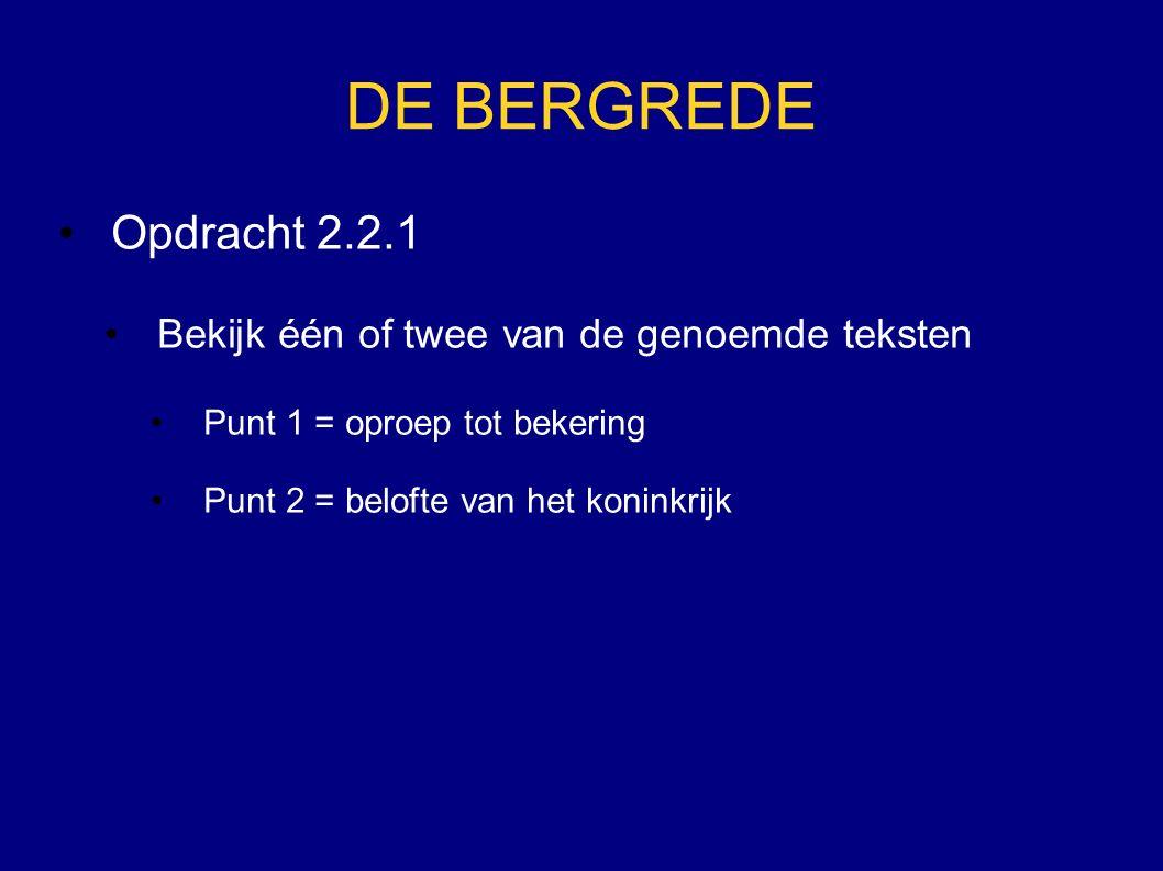 DE BERGREDE Opdracht 2.2.1 Bekijk één of twee van de genoemde teksten Punt 1 = oproep tot bekering Punt 2 = belofte van het koninkrijk