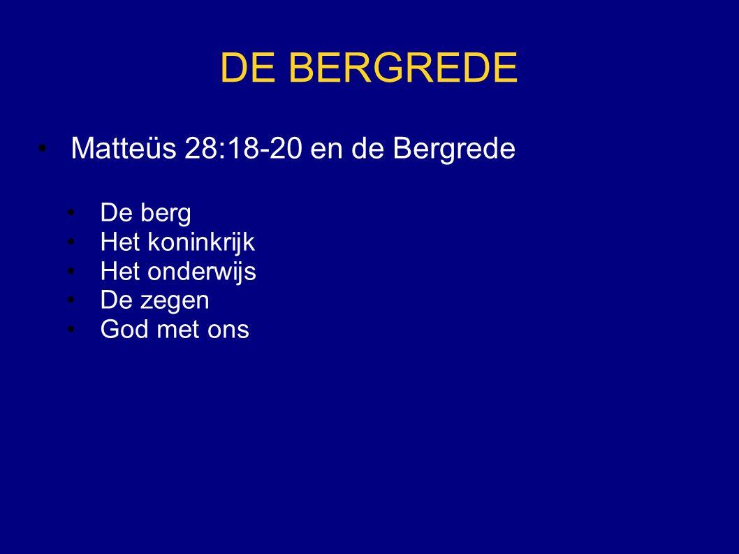 DE BERGREDE Matteüs 28:18-20 en de Bergrede De berg Het koninkrijk Het onderwijs De zegen God met ons