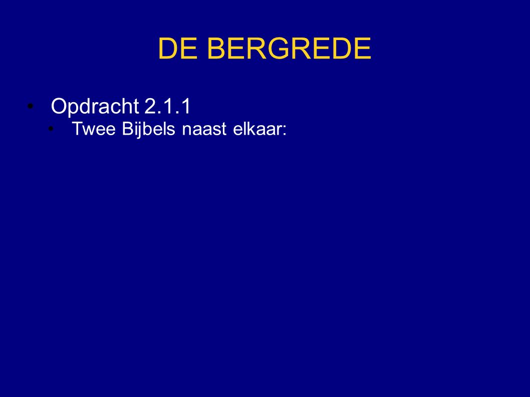 DE BERGREDE Opdracht 2.1.1 Twee Bijbels naast elkaar: