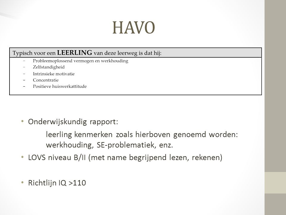 HAVO Onderwijskundig rapport: leerling kenmerken zoals hierboven genoemd worden: werkhouding, SE-problematiek, enz. LOVS niveau B/II (met name begrijp