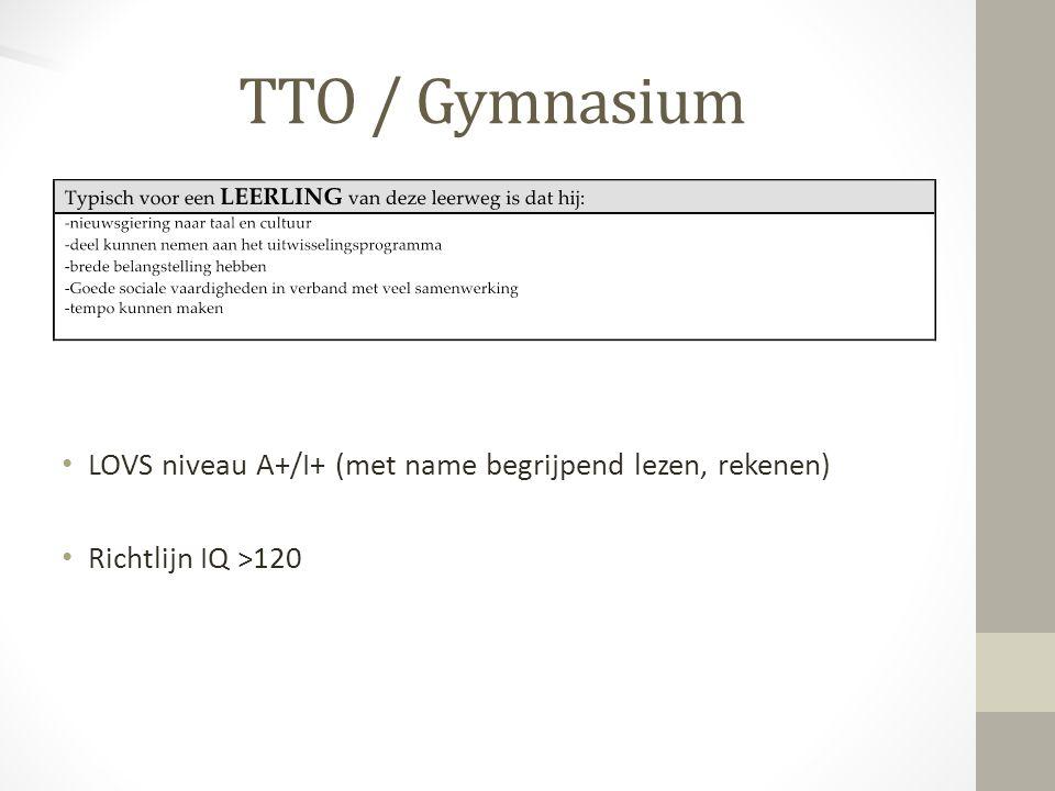 TTO / Gymnasium LOVS niveau A+/I+ (met name begrijpend lezen, rekenen) Richtlijn IQ >120