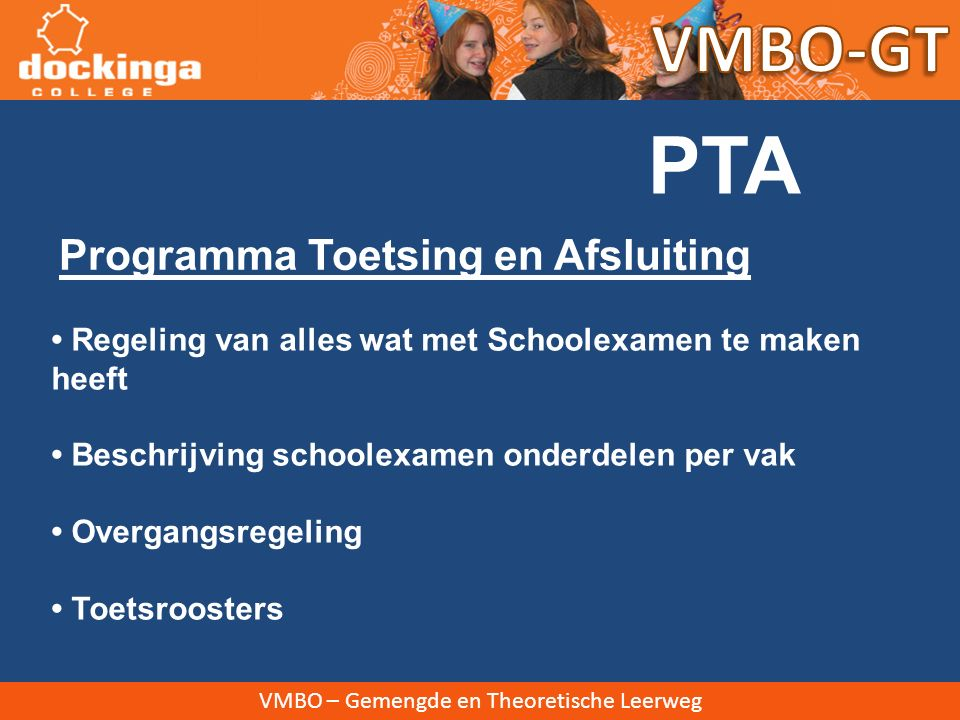 VMBO – Gemengde en Theoretische Leerweg Programma Toetsing en Afsluiting PTA Regeling van alles wat met Schoolexamen te maken heeft Beschrijving schoolexamen onderdelen per vak Overgangsregeling Toetsroosters