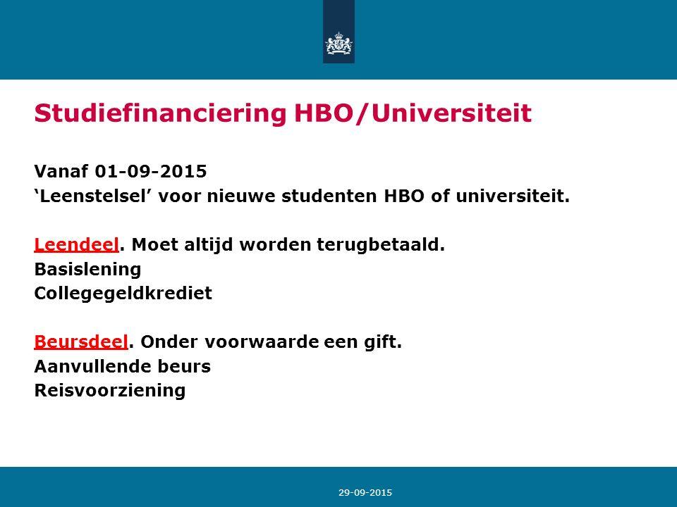 Studiefinanciering HBO/Universiteit Vanaf 01-09-2015 'Leenstelsel' voor nieuwe studenten HBO of universiteit. Leendeel. Moet altijd worden terugbetaal