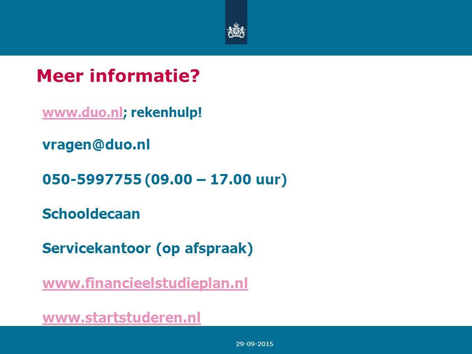 29-09-2015 Meer informatie? www.duo.nlwww.duo.nl; rekenhulp! vragen@duo.nl 050-5997755 (09.00 – 17.00 uur) Schooldecaan Servicekantoor (op afspraak) w