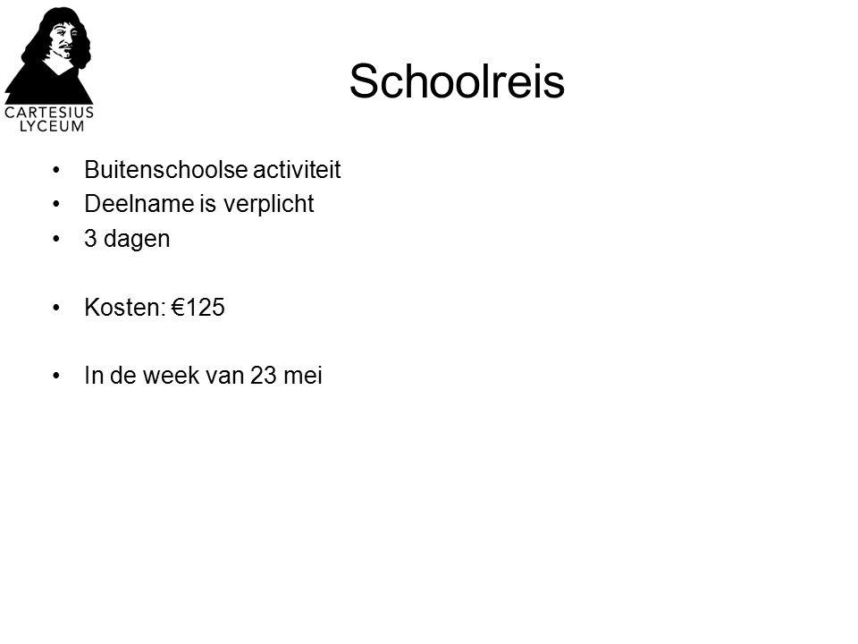 Schoolreis Buitenschoolse activiteit Deelname is verplicht 3 dagen Kosten: €125 In de week van 23 mei