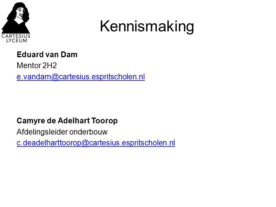 Kennismaking Eduard van Dam Mentor 2H2 e.vandam@cartesius.espritscholen.nl Camyre de Adelhart Toorop Afdelingsleider onderbouw c.deadelharttoorop@cart