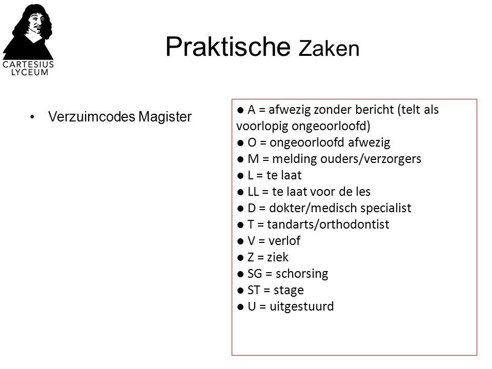 Praktische Zaken Verzuimcodes Magister ● A = afwezig zonder bericht (telt als voorlopig ongeoorloofd) ● O = ongeoorloofd afwezig ● M = melding ouders/