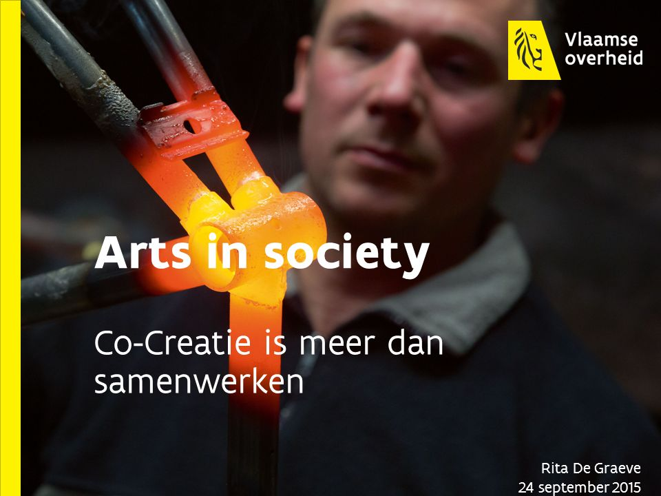 Arts in society Co-Creatie is meer dan samenwerken Rita De Graeve 24 september 2015
