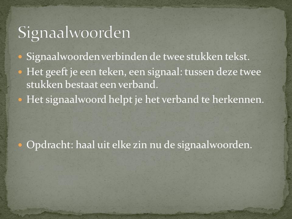Signaalwoorden verbinden de twee stukken tekst. Het geeft je een teken, een signaal: tussen deze twee stukken bestaat een verband. Het signaalwoord he