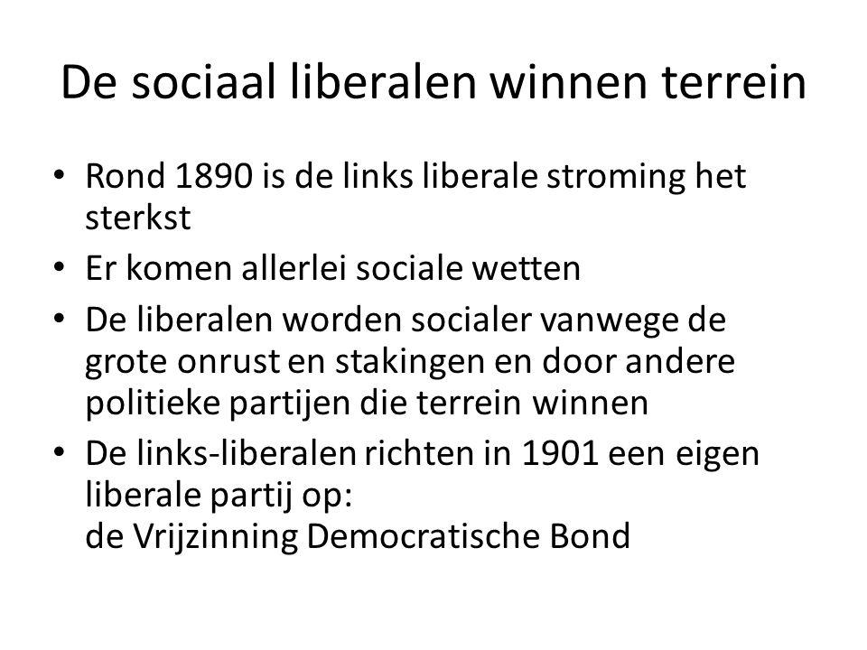 De sociaal liberalen winnen terrein Rond 1890 is de links liberale stroming het sterkst Er komen allerlei sociale wetten De liberalen worden socialer