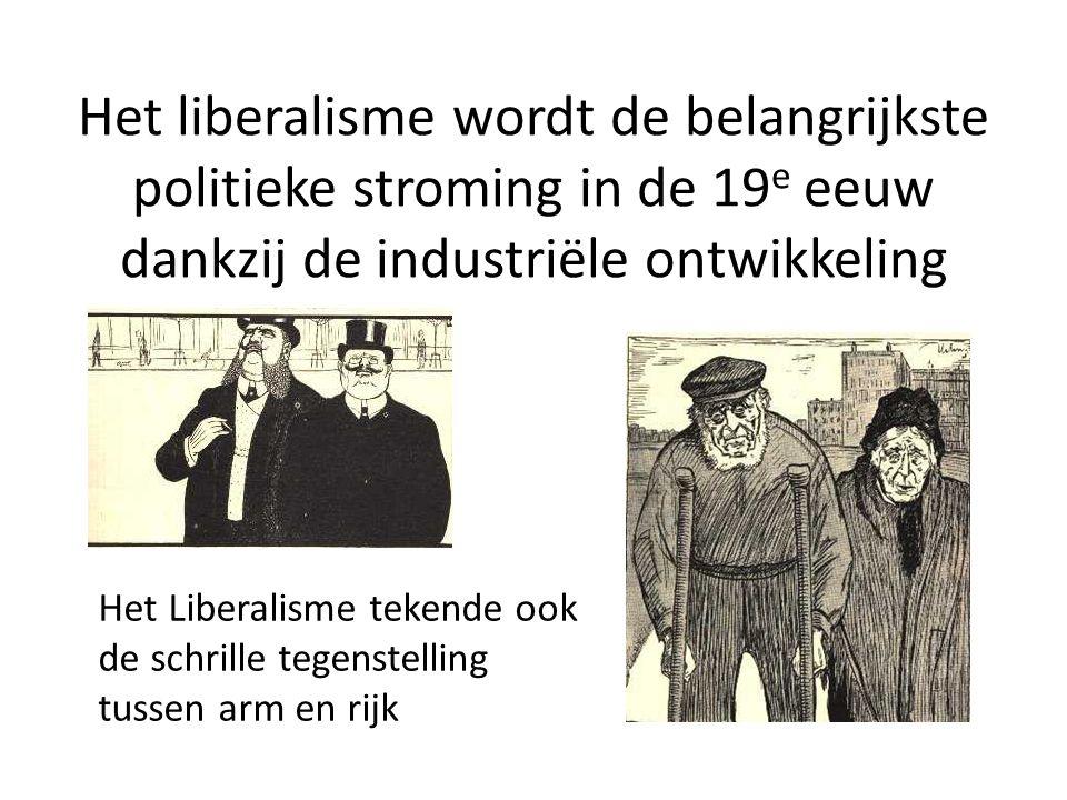 Het liberalisme wordt de belangrijkste politieke stroming in de 19 e eeuw dankzij de industriële ontwikkeling Het Liberalisme tekende ook de schrille