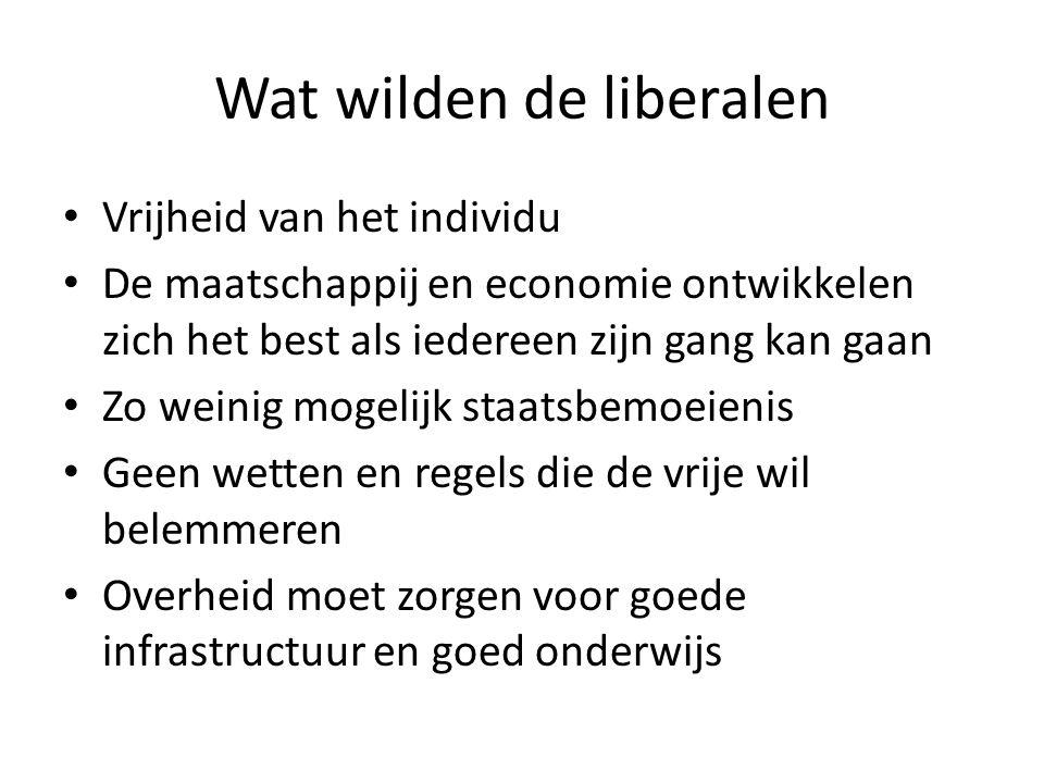 Wat wilden de liberalen Vrijheid van het individu De maatschappij en economie ontwikkelen zich het best als iedereen zijn gang kan gaan Zo weinig moge