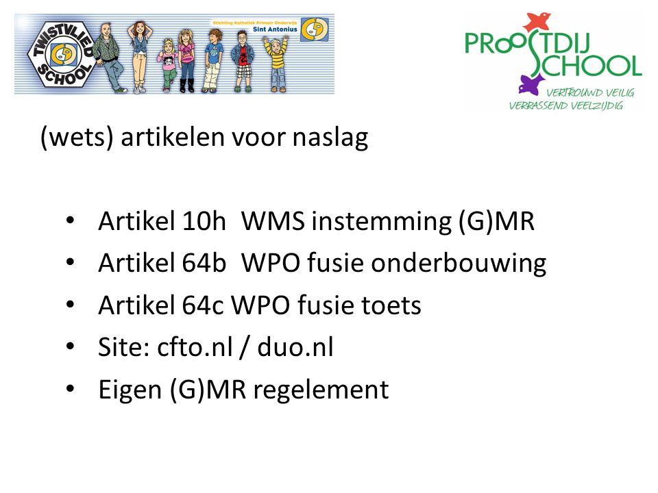 (wets) artikelen voor naslag Artikel 10h WMS instemming (G)MR Artikel 64b WPO fusie onderbouwing Artikel 64c WPO fusie toets Site: cfto.nl / duo.nl Eigen (G)MR regelement