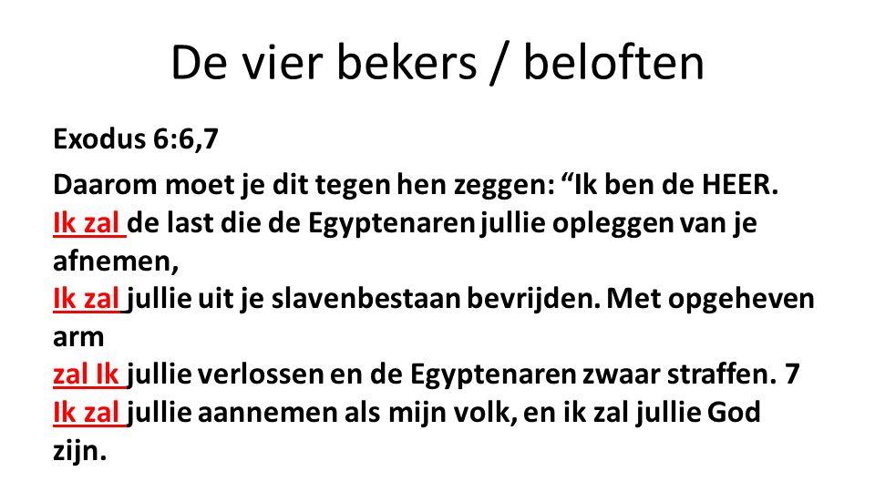 """De vier bekers / beloften Exodus 6:6,7 Daarom moet je dit tegen hen zeggen: """"Ik ben de HEER. Ik zal de last die de Egyptenaren jullie opleggen van je"""
