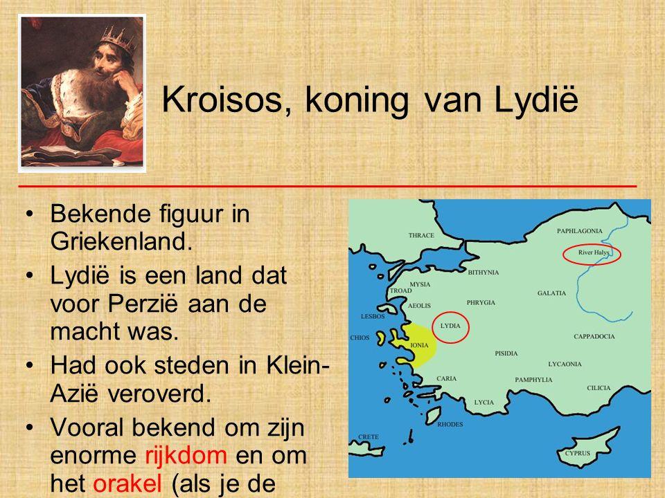 Kroisos, koning van Lydië Bekende figuur in Griekenland. Lydië is een land dat voor Perzië aan de macht was. Had ook steden in Klein- Azië veroverd. V