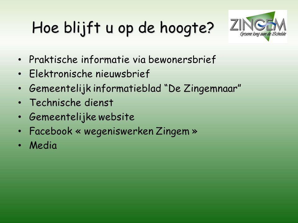"""Hoe blijft u op de hoogte? Praktische informatie via bewonersbrief Elektronische nieuwsbrief Gemeentelijk informatieblad """"De Zingemnaar"""" Technische di"""