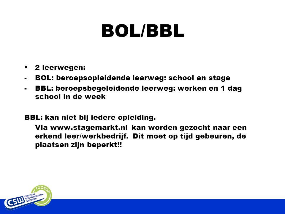 BOL/BBL 2 leerwegen: -BOL: beroepsopleidende leerweg: school en stage -BBL: beroepsbegeleidende leerweg: werken en 1 dag school in de week BBL: kan niet bij iedere opleiding.
