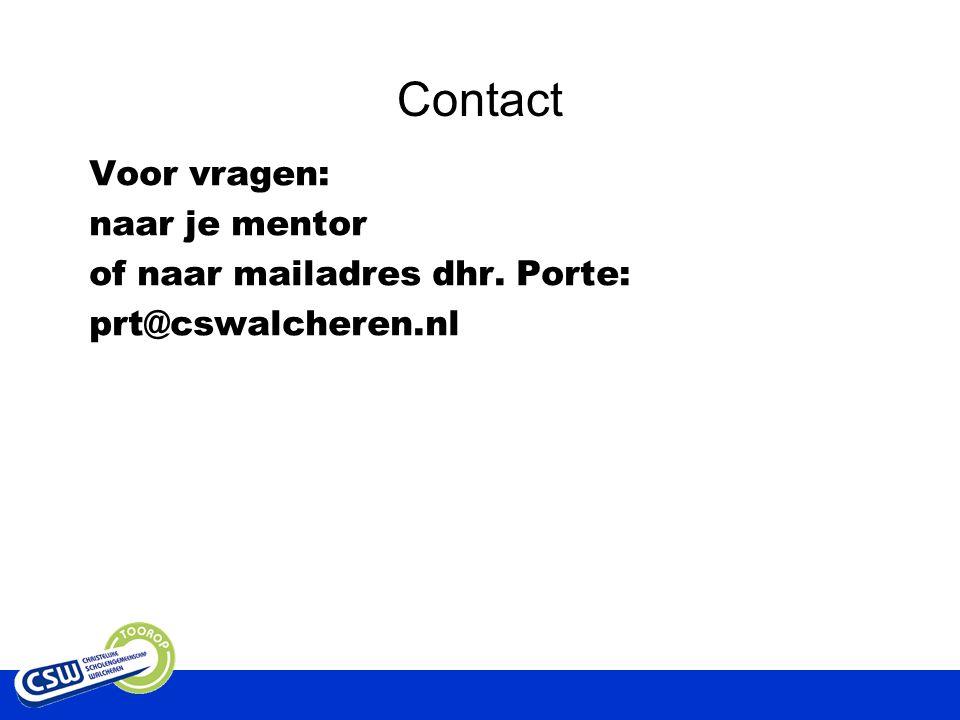 Contact Voor vragen: naar je mentor of naar mailadres dhr.