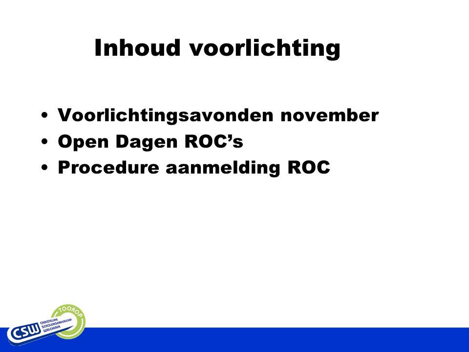 Inhoud voorlichting Voorlichtingsavonden november Open Dagen ROC's Procedure aanmelding ROC