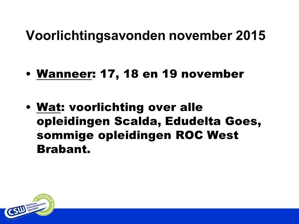 Voorlichtingsavonden november 2015 Wanneer: 17, 18 en 19 november Wat: voorlichting over alle opleidingen Scalda, Edudelta Goes, sommige opleidingen ROC West Brabant.
