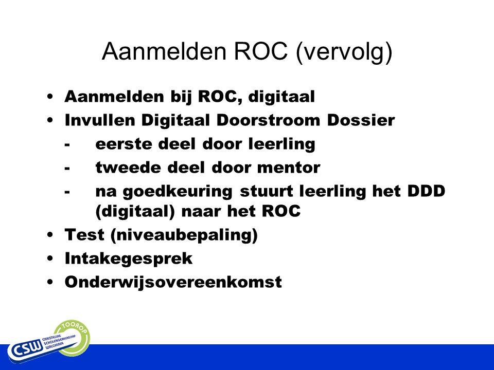 Aanmelden ROC (vervolg) Aanmelden bij ROC, digitaal Invullen Digitaal Doorstroom Dossier -eerste deel door leerling -tweede deel door mentor - na goedkeuring stuurt leerling het DDD (digitaal) naar het ROC Test (niveaubepaling) Intakegesprek Onderwijsovereenkomst
