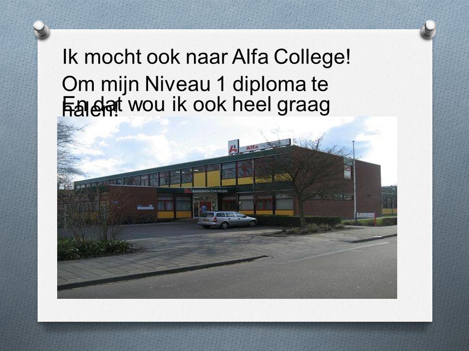 Ik mocht ook naar Alfa College. Om mijn Niveau 1 diploma te halen.
